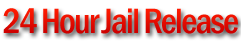 24 Hour Jail Release